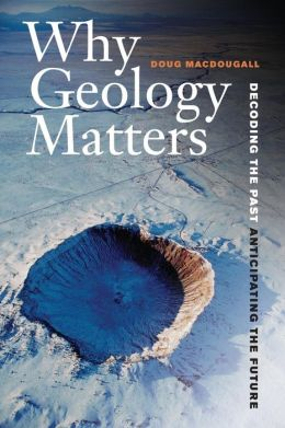 Why Geology Matters: Decoding the Past, Anticipating the Future