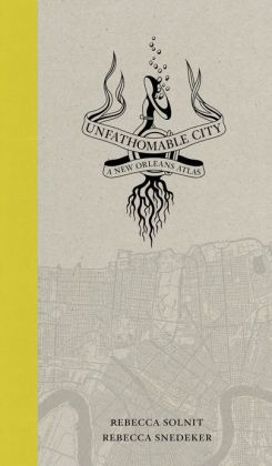 Unfathomable City: A New Orleans Atlas