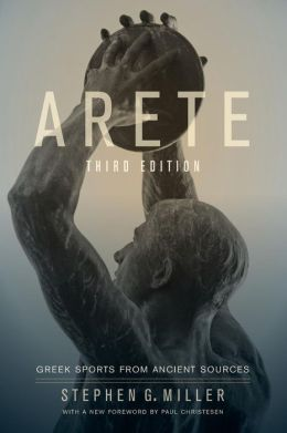 Arete: Greek Sports from Ancient Sources, Third Edition, With a New Foreword by Paul Christesen
