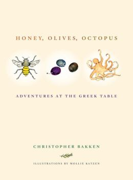Honey, Olives, Octopus: Adventures at the Greek Table
