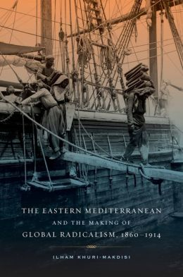 The Eastern Mediterranean and the Making of Global Radicalism, 1860-1914