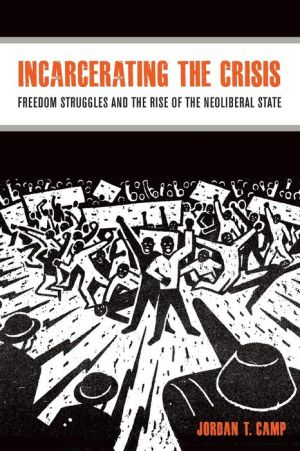Incarcerating the Crisis: Freedom Struggles and the Rise of the Neoliberal State