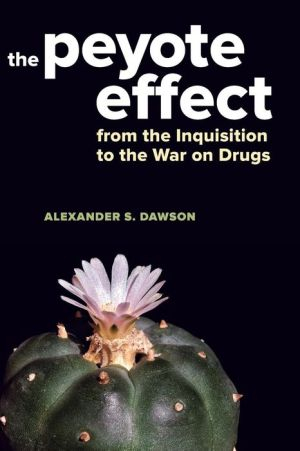 The Peyote Effect: From the Inquisition to the War on Drugs