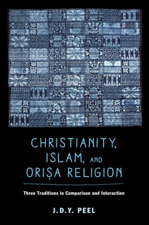 Christianity, Islam, and Orisa-Religion: Three Traditions in Comparison and Interaction
