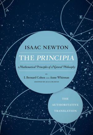 The Principia: The Authoritative Translation: Mathematical Principles of Natural Philosophy
