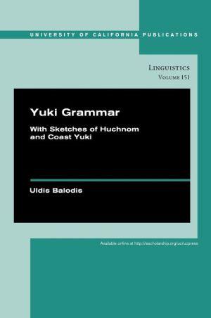 Yuki Grammar: With Sketches of Huchnom and Coast Yuki