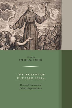 The Worlds of Junipero Serra: Historical Contexts and Cultural Representations
