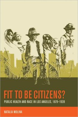 Fit to Be Citizens?: Public Health and Race in Los Angeles, 1879-1939