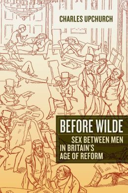 Before Wilde: Sex between Men in Britain's Age of Reform