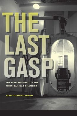The Last Gasp: The Rise and Fall of the American Gas Chamber