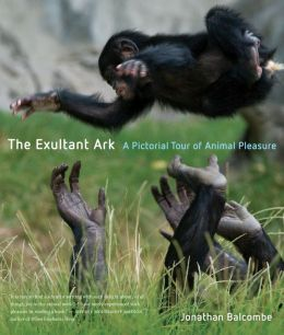 Exultant Ark: A Pictorial Tour of Animal Pleasure