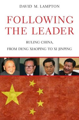 Following the Leader: Ruling China, from Deng Xiaoping to Xi Jinping
