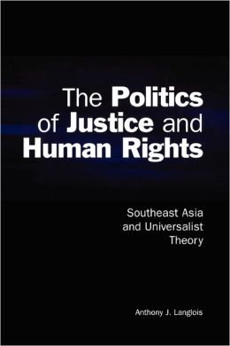 The Politics of Justice and Human Rights: Southeast Asia and Universalist Theory
