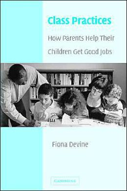 Class Practices: How Parents Help Their Children Get Good Jobs