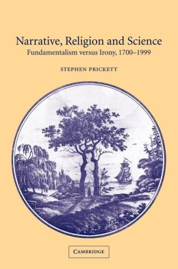 Narrative, Religion and Science: Fundamentalism versus Irony, 1700-1999