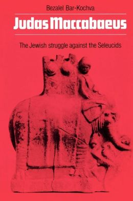Judas Maccabaeus: The Jewish Struggle Against the Seleucids
