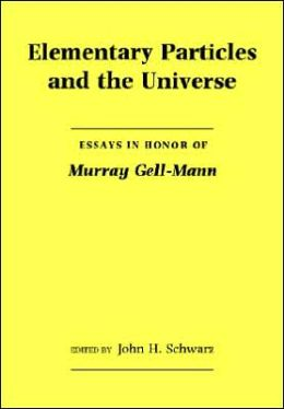 Elementary Particles and the Universe: Essays in Honor of Murray Gell-Mann
