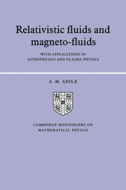 Relativistic Fluids and Magneto-fluids: With Applications in Astrophysics and Plasma Physics