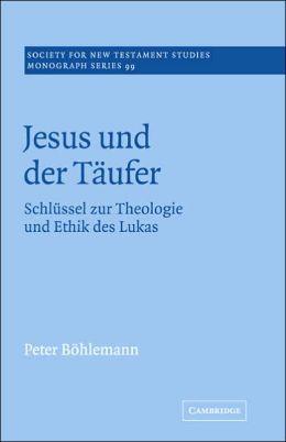 Jesus und der Taufer: Schlussel zur Theologie und Ethik des Lukas