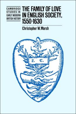 The Family of Love in English Society, 1550-1630