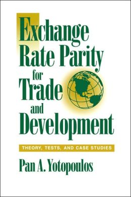 Exchange Rate Parity for Trade and Development: Theory, Tests, and Case Studies