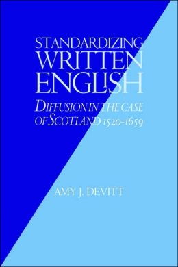 Standardizing Written English: Diffusion in the Case of Scotland, 1520-1659