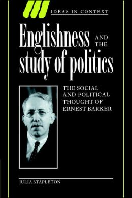 Englishness and the Study of Politics: The Social and Political Thought of Ernest Barker