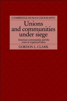 Unions and Communities under Siege: American Communities and the Crisis of Organized Labor