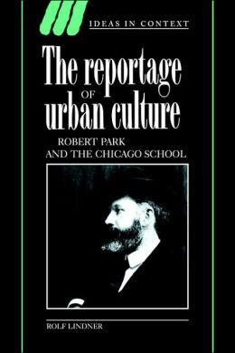 The Reportage of Urban Culture: Robert Park and the Chicago School