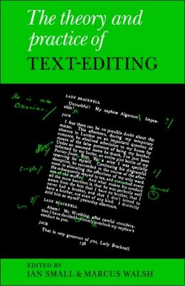 The Theory and Practice of Text-Editing: Essays in Honour of James T. Boulton