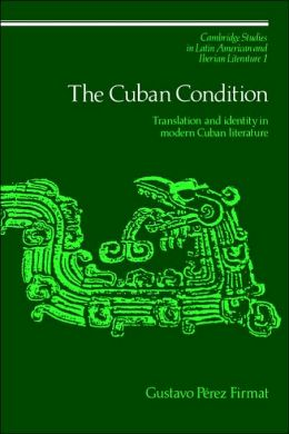The Cuban Condition: Translation and Identity in Modern Cuban Literature