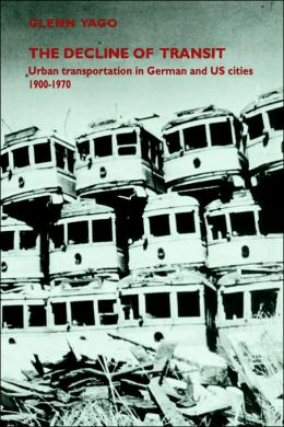 The Decline of Transit: Urban Transportation in German and U.S. Cities, 1900-1970