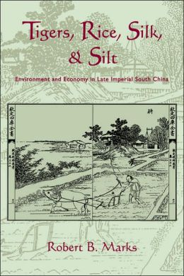Tigers, Rice, Silk, and Silt: Environment and Economy in Late Imperial South China