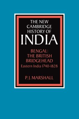 Bengal: The British Bridgehead: Eastern India, 1740-1828