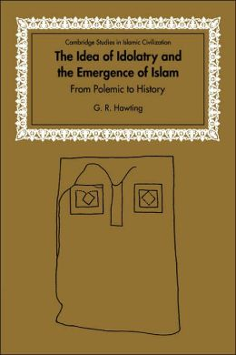 The Idea of Idolatry and the Emergence of Islam: From Polemic to History
