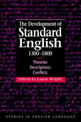 The Development of Standard English, 1300-1800: Theories, Descriptions, Conflicts