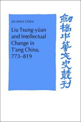 Liu Tsung-yuan and Intellectual Change in T'ang China, 773-819