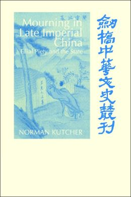 Mourning in Late Imperial China: Filial Piety and the State