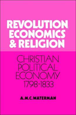 Revolution, Economics and Religion: Christian Political Economy, 1798-1833
