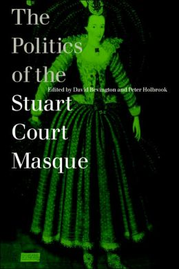 The Politics of the Stuart Court Masque