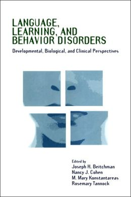 Language, Learning, and Behavior Disorders: Developmental, Biological, and Clinical Perspectives