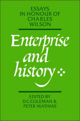 Enterprise and History: Essays in Honour of Charles Wilson D. C. Coleman and Peter Mathias