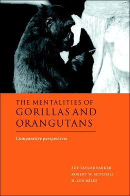 The Mentalities of Gorillas and Orangutans: Comparative Perspectives