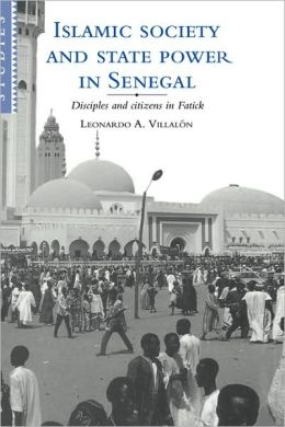 Islamic Society and State Power in Senegal: Disciples and Citizens in Fatick