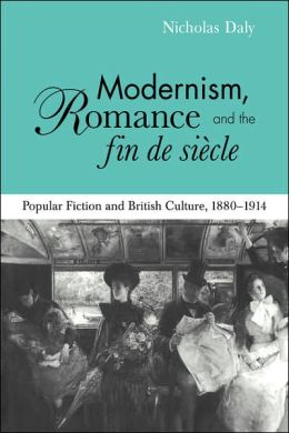 Modernism, Romance and the Fin de Siecle: Popular Fiction and British Culture