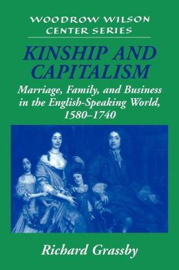 Kinship and Capitalism: Marriage, Family, and Business in the English-Speaking World, 1580-1740