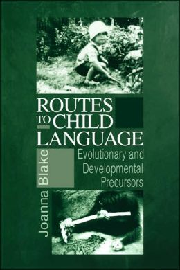 Routes to Child Language: Evolutionary and Developmental Precursors