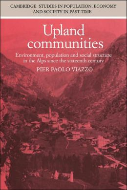 Upland Communities: Environment, Population and Social Structure in the Alps since the Sixteenth Century
