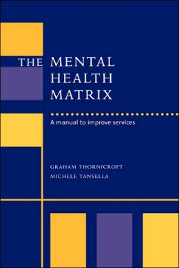 The Mental Health Matrix: A Manual to Improve Services