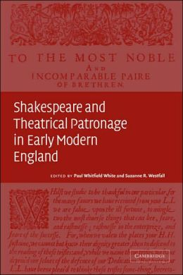 Shakespeare and Theatrical Patronage in Early Modern England